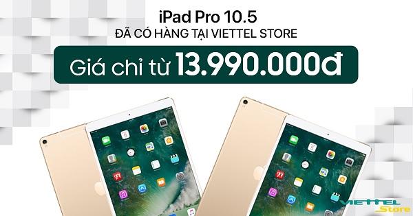 [HOT] iPad Pro 10.5 inch giá chỉ từ 13.990.000đ chính thức lên kệ Viettel Đà Nẵng
