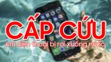 [Video] Phải làm gì khi điện thoại rơi xuống nước